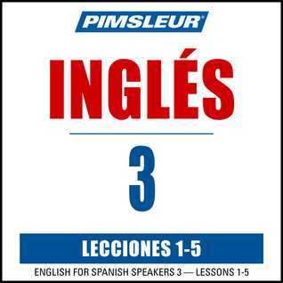 ESL Spanish Phase 3, Unit 01-05: Learn to Speak and Understand English as a Second Language with Pimsleur Language Programs Pimsleur Language Programs