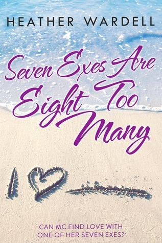 Seven Exes Are Eight Too Many (Seven Exes, #1)  by  Heather Wardell