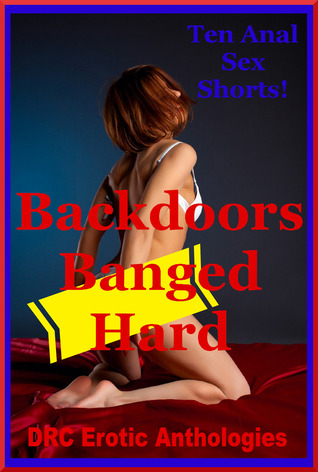 Backdoors Banged Hard: Ten Anal Sex Shorts  by  DRC Erotic Anthologies