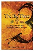 The Big 3 - Major Events that Changed History Forever
