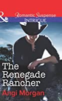 The Renegade Rancher (Mills & Boon Intrigue) (Texas Family Reckoning - Book 2)