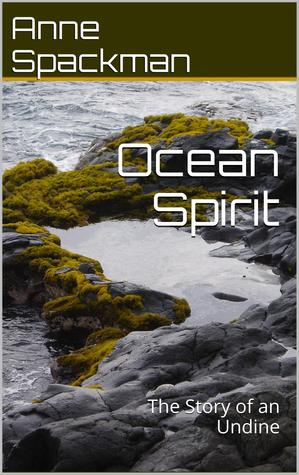 Ocean Spirit: The Story of an Undine  by  Anne Spackman