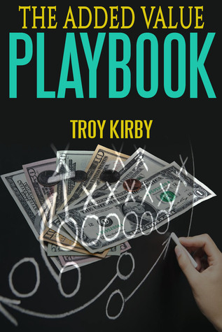 The Added Value Playbook Troy Kirby