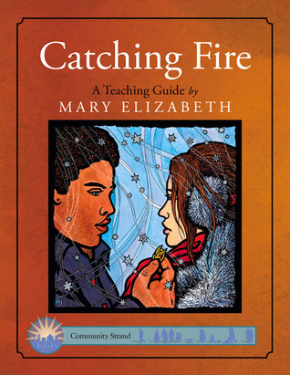Catching Fire: A Teaching Guide  by  Mary Elizabeth