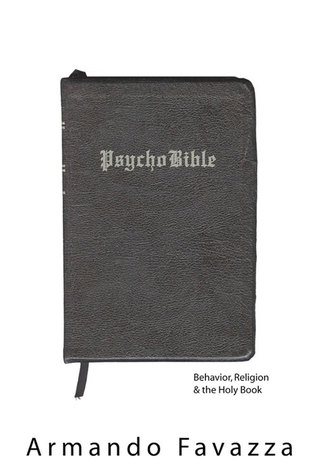 PsychoBible: Behavior, Religion & the Holy Book  by  Armando R. Favazza