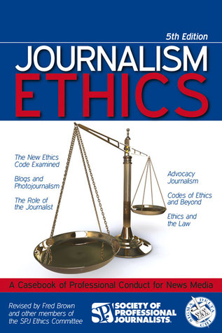 Journalism Ethics: A Casebook of Professional Conduct for News Media  by  Fred Brown