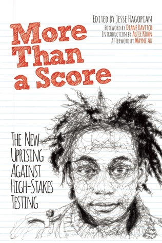 More Than a Score: The New Uprising Against High-Stakes Testing Jesse Hagopian
