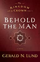 Behold the Man (The Kingdom and the Crown #3)