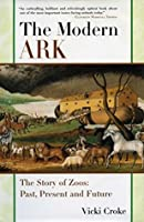 The Modern Ark: The Story of Zoos: Past, Present, and Future