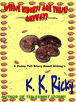Whose Kidneys Are These, Anyway? K.K. Ricky