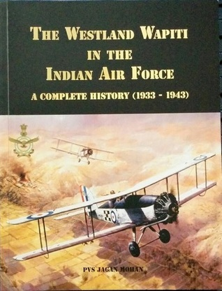 The Westland Wapiti in the Indian Air Force : A Complete History (1933-1943)  by  P.V.S. Jagan Mohan