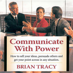Communicate With Power  by  Brian Tracy