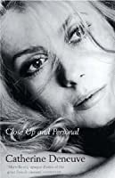 The Private Diaries of Catherine Deneuve: Close Up and Personal