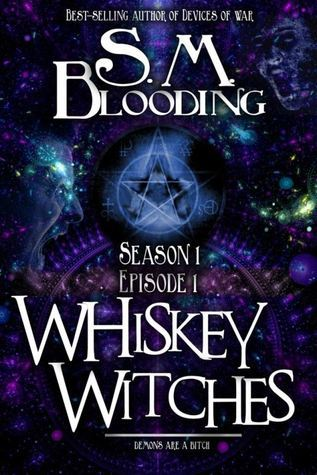 Whiskey Witches (Whiskey Witches, Season 1, Episode 1)  by  S.M. Blooding
