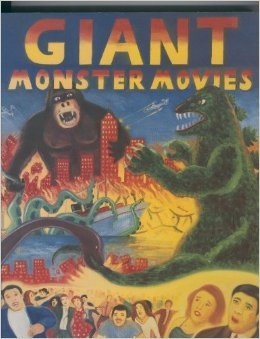 Giant Monster Movies: An Illustrated Survey  by  Robert Marrero