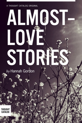 Almost-love Stories, A Collection Hannah Gordon