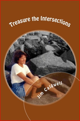 Treasure The Intersections  by  Jim Caldwell