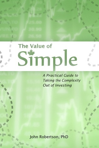 The Value of Simple: A Practical Guide to Taking the Complexity Out of Investing John Robertson