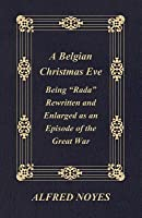 """A Belgian Christmas Eve - Being """"Rada""""rewritten and Enlarged as an Episode of the Great War"""