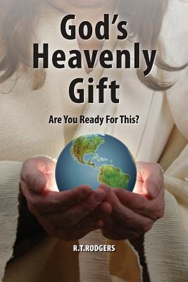 Gods Heavenly Gift: Lord Jesus the Messiah Has Returned  by  R T Rodgers