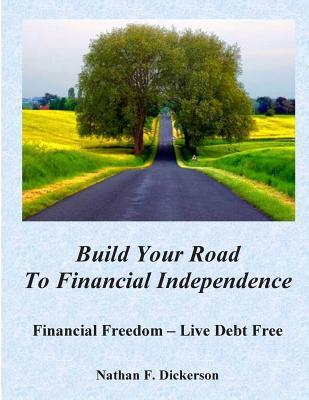 Build Your Road to Financial Independence  by  Nathan F Dickerson