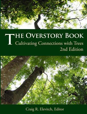 The Overstory Book: Cultivating Connections With Trees  by  Craig R. Elevitch