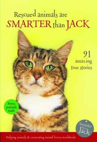 Rescued Animals Are Smarter than Jack: 81 Amazing True Stories  by  Jenny Campbell