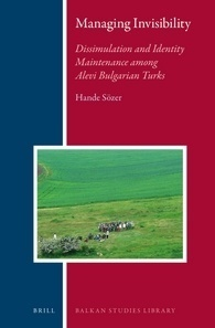 Managing Invisibility: Dissimulation and Identity Maintenance Among Alevi Bulgarian Turks  by  Hande Sözer