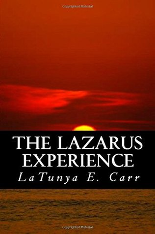 The Lazarus Experience  by  Latunya E Carr