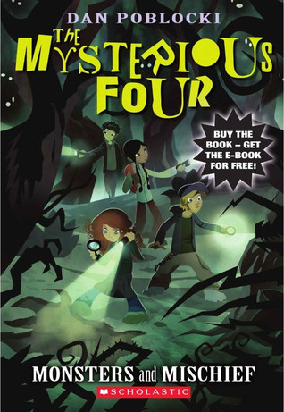Monsters and Mischief (Mysterious Four, #3)  by  Dan Poblocki