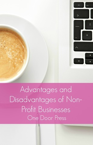 Advantages and Disadvantages of Non-Profit Businesses  by  One Door Press