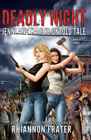 Deadly Night: Jenni and Katies Untold Tale (As The World Dies Untold Tales #4)  by  Rhiannon Frater