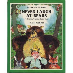 Never Laugh at Bears: A Transylvanian Folk Tale  by  Victor G. Ambrus