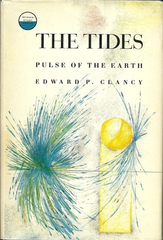 The Tides: Pulse Of The Earth  by  Edward P. Clancy