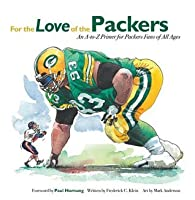 For the Love of the Packers: An A-to-Z Primer for Packers Fans of All Ages (For the Love of...)