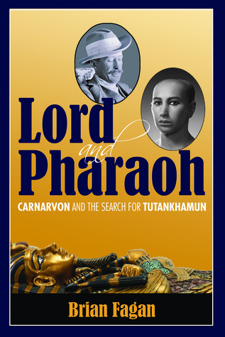 Lord and Pharaoh: Carnarvon and the Search for Tutankhamun  by  Brian M. Fagan