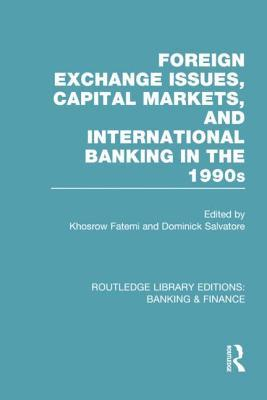 Foreign Exchange Issues, Capital Markets and International Banking in the 1990s Khosrow Fatemi