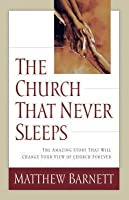 The Church That Never Sleeps: The Amazing Story That Will Change Your View of Church Forever