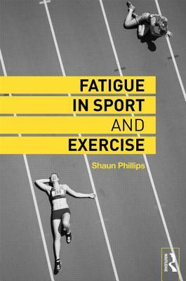 Fatigue in Sport and Exercise  by  Shaun Phillips