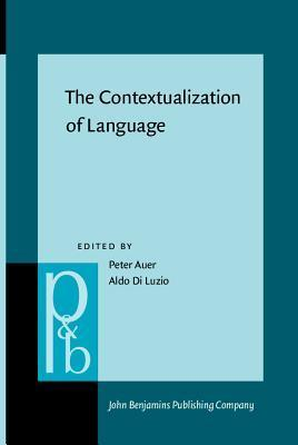 The Contextualization Of Language (Pragmatics And Beyond New Series) Peter Auer