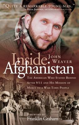 Inside Afghanistan: An American Aide Workers Mission of Mercy to a War-Torn People  by  John Weaver