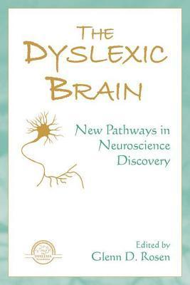 The Dyslexic Brain: New Pathways in Neuroscience Discovery Glenn D Rosen  Ed.