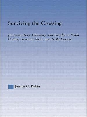 Surviving the Crossing: (Im)Migration, Ethnicity, and Gender in Willa Cather, Gertrude Stein, and Nella Larsen Jessica Rabin