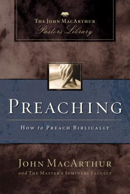 Preaching: How to Preach Biblically  by  John F. MacArthur Jr.