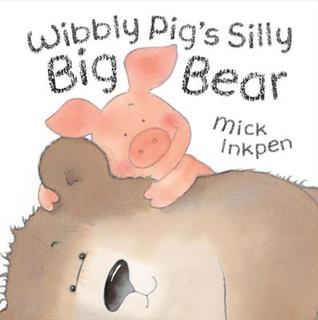 Wibbly Pigs Silly Big Bear Mick Inkpen