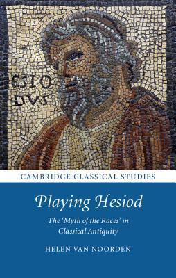 Playing Hesiod: The Myth of the Races in Classical Antiquity Helen Van Noorden