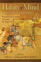 Habits of Mind Across the Curriculum: Practical and Creative Strategies for Teachers: ASCD