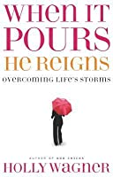 When It Pours, He Reigns: Overcoming Life's Storms