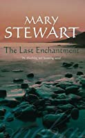 The Last Enchantment (Merlin, #3) (Arthurian Saga, #3)