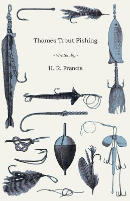 Thames Trout Fishing  by  H.R. Francis
